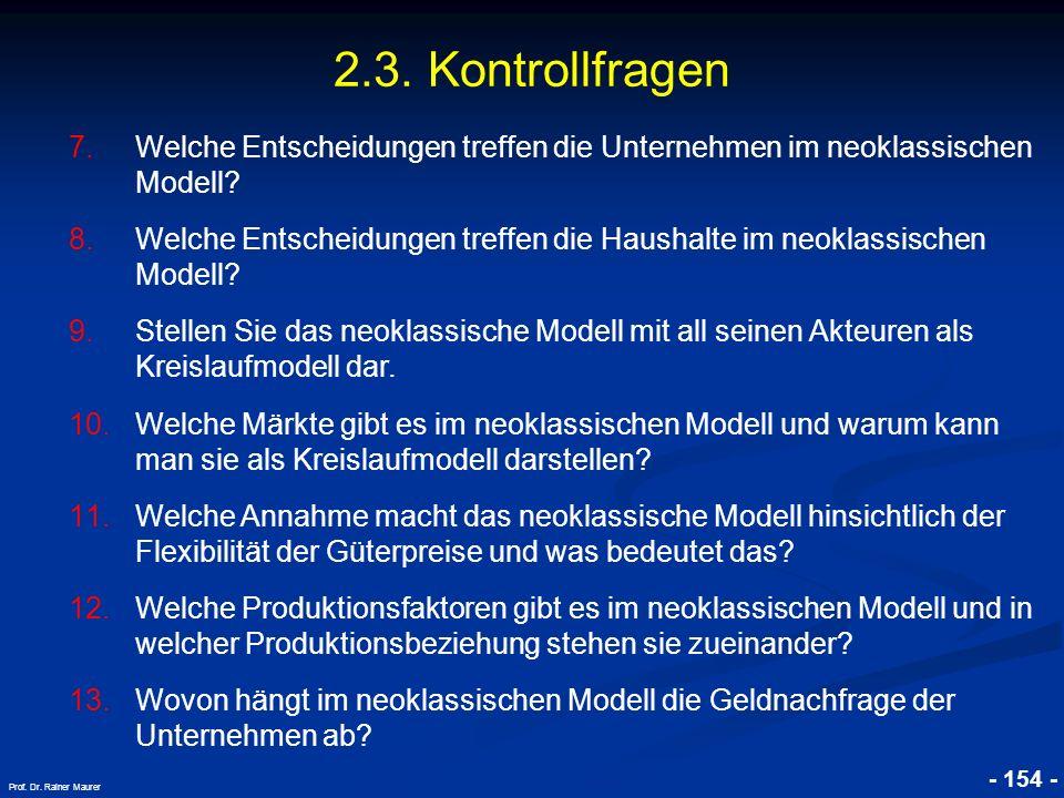 © RAINER MAURER, Pforzheim - 154 - Prof. Dr. Rainer Maurer 2.3. Kontrollfragen 7.Welche Entscheidungen treffen die Unternehmen im neoklassischen Model