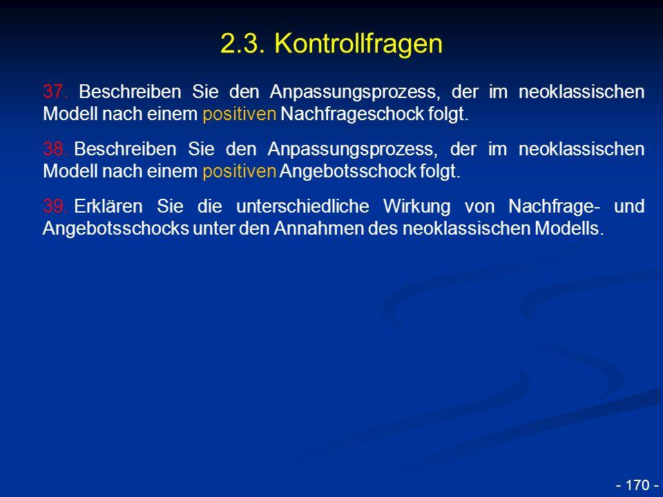 © RAINER MAURER, Pforzheim - 170 - 2.3. Kontrollfragen 37. Beschreiben Sie den Anpassungsprozess, der im neoklassischen Modell nach einem positiven Na