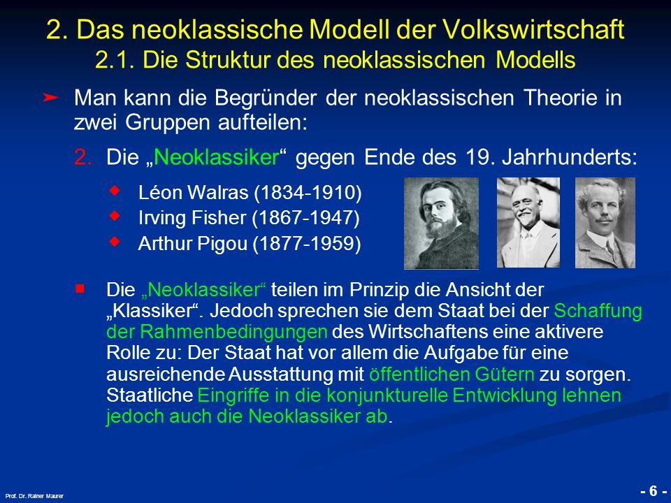 © RAINER MAURER, Pforzheim - 6 - Prof. Dr. Rainer Maurer Man kann die Begründer der neoklassischen Theorie in zwei Gruppen aufteilen: 2.Die Neoklassik