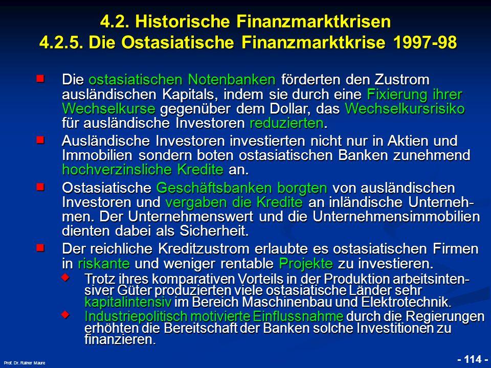 © RAINER MAURER, Pforzheim 4.2. Historische Finanzmarktkrisen 4.2.5. Die Ostasiatische Finanzmarktkrise 1997-98 - 114 - Prof. Dr. Rainer Maure Die ost