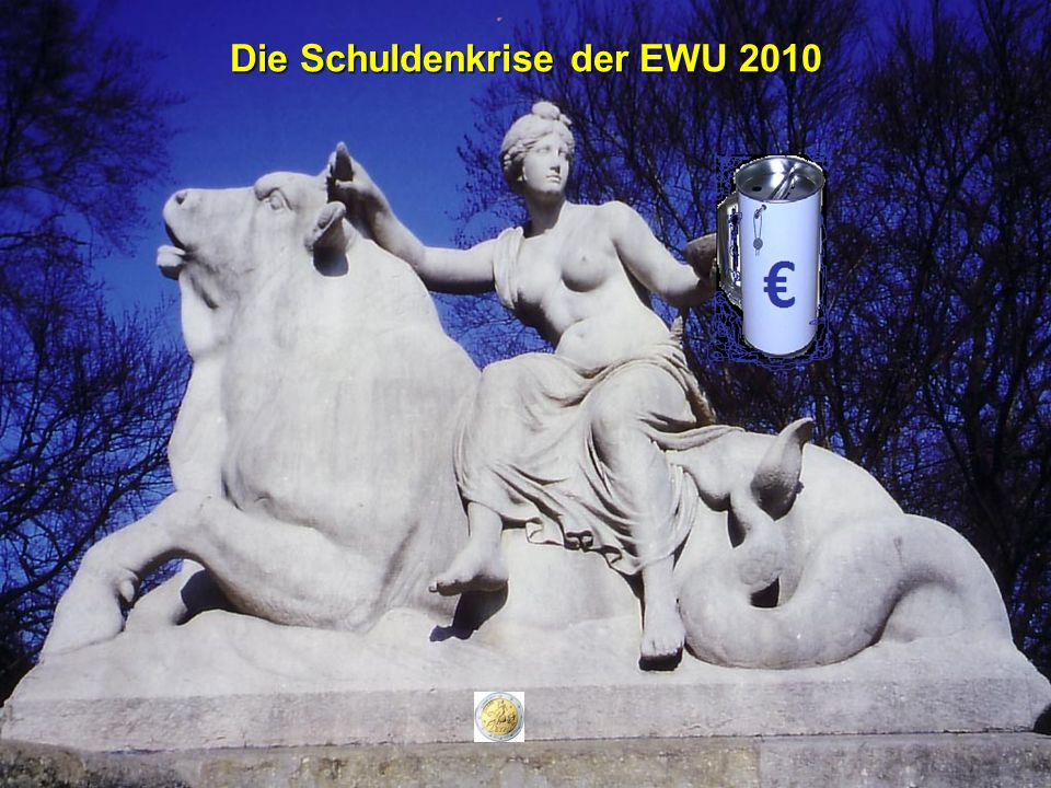 © RAINER MAURER, Pforzheim - 130 - Prof. Dr. Rainer Maure Die Schuldenkrise der EWU 2010