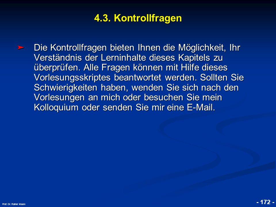 © RAINER MAURER, Pforzheim 4.3. Kontrollfragen Die Kontrollfragen bieten Ihnen die Möglichkeit, Ihr Verständnis der Lerninhalte dieses Kapitels zu übe