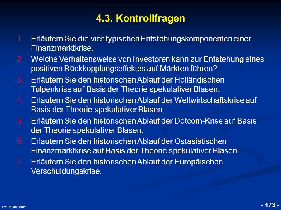 © RAINER MAURER, Pforzheim 4.3. Kontrollfragen - 173 - Prof. Dr. Rainer Maure 1.Erläutern Sie die vier typischen Entstehungskomponenten einer Finanzma