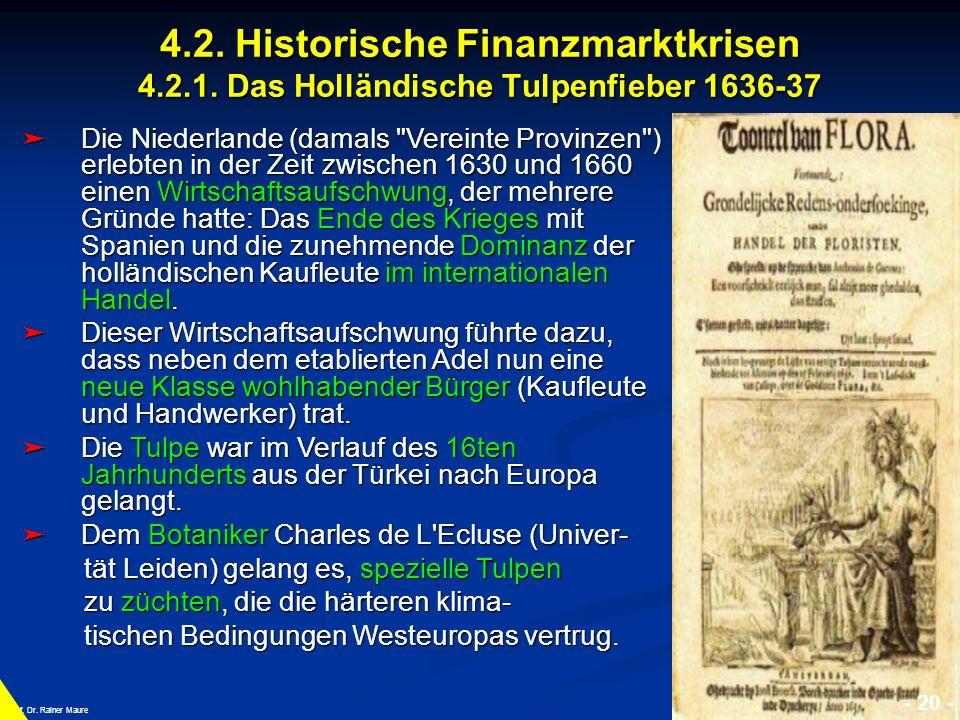 © RAINER MAURER, Pforzheim 4.2. Historische Finanzmarktkrisen 4.2.1. Das Holländische Tulpenfieber 1636-37 - 20 - Prof. Dr. Rainer Maure Die Niederlan