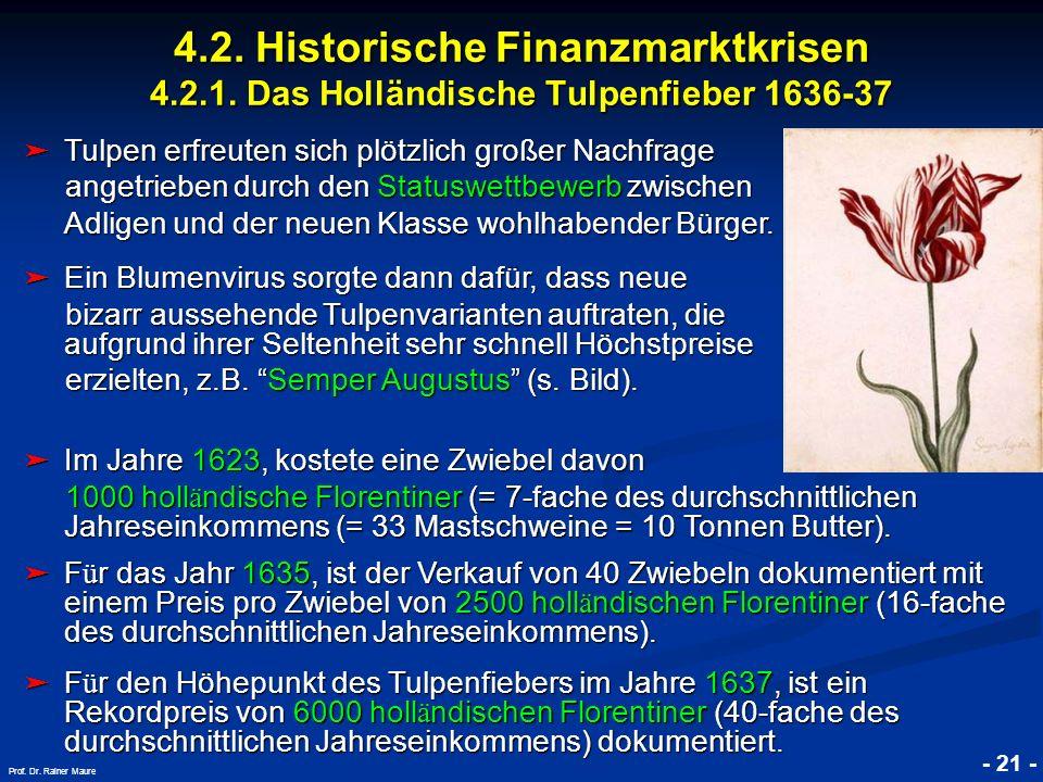© RAINER MAURER, Pforzheim 4.2. Historische Finanzmarktkrisen 4.2.1. Das Holländische Tulpenfieber 1636-37 - 21 - Prof. Dr. Rainer Maure Tulpen erfreu