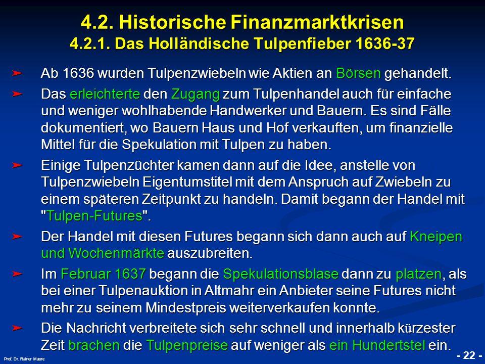 © RAINER MAURER, Pforzheim 4.2. Historische Finanzmarktkrisen 4.2.1. Das Holländische Tulpenfieber 1636-37 - 22 - Prof. Dr. Rainer Maure Ab 1636 wurde