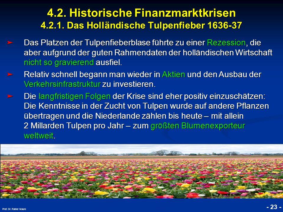 © RAINER MAURER, Pforzheim 4.2. Historische Finanzmarktkrisen 4.2.1. Das Holländische Tulpenfieber 1636-37 - 23 - Prof. Dr. Rainer Maure Das Platzen d