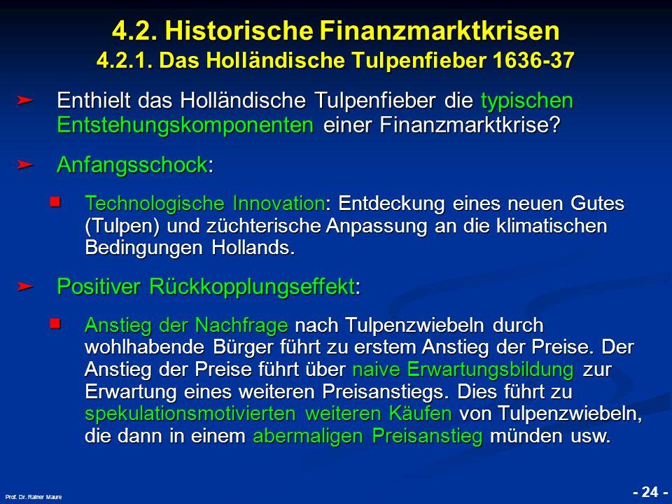 © RAINER MAURER, Pforzheim 4.2. Historische Finanzmarktkrisen 4.2.1. Das Holländische Tulpenfieber 1636-37 - 24 - Prof. Dr. Rainer Maure Enthielt das