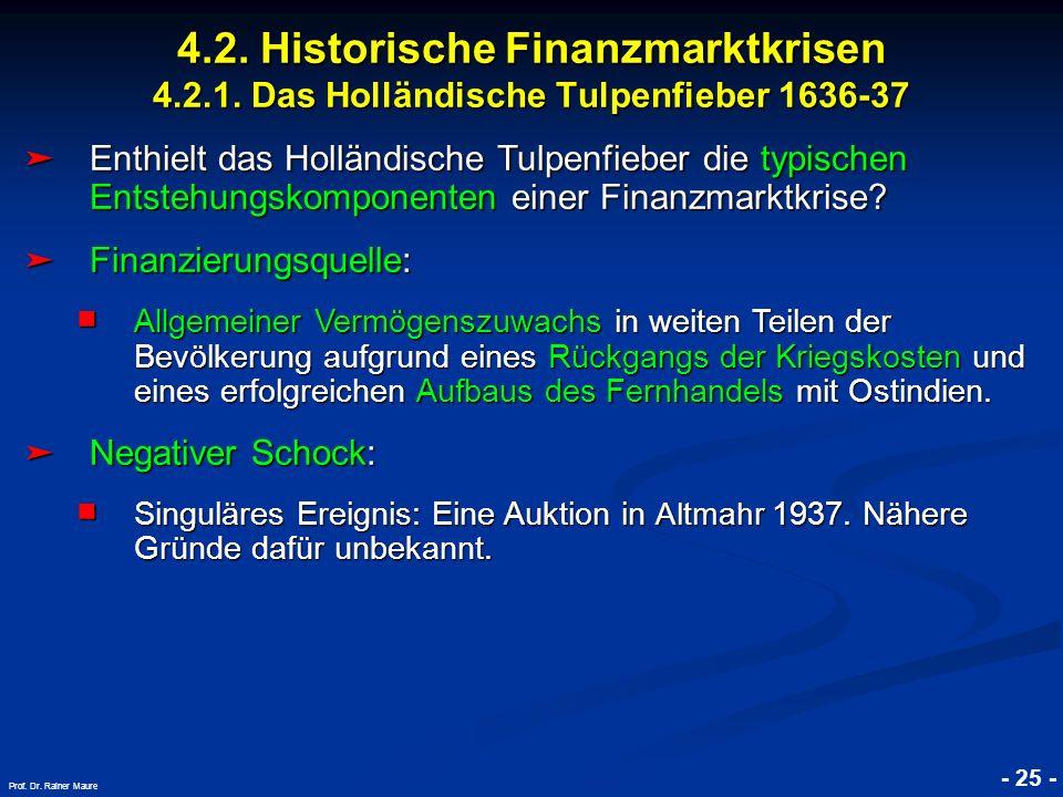 © RAINER MAURER, Pforzheim 4.2. Historische Finanzmarktkrisen 4.2.1. Das Holländische Tulpenfieber 1636-37 - 25 - Prof. Dr. Rainer Maure Enthielt das