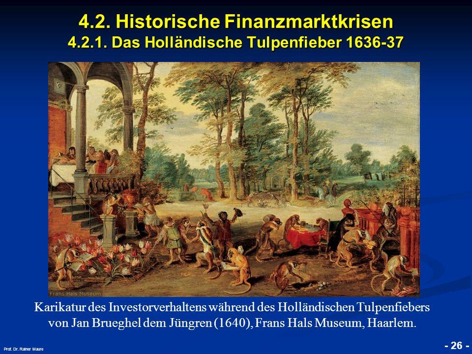 © RAINER MAURER, Pforzheim 4.2. Historische Finanzmarktkrisen 4.2.1. Das Holländische Tulpenfieber 1636-37 - 26 - Prof. Dr. Rainer Maure Karikatur des