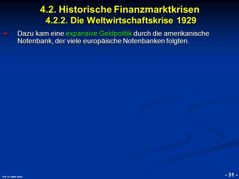 © RAINER MAURER, Pforzheim 4.2. Historische Finanzmarktkrisen 4.2.2. Die Weltwirtschaftskrise 1929 - 31 - Prof. Dr. Rainer Maure Dazu kam eine expansi