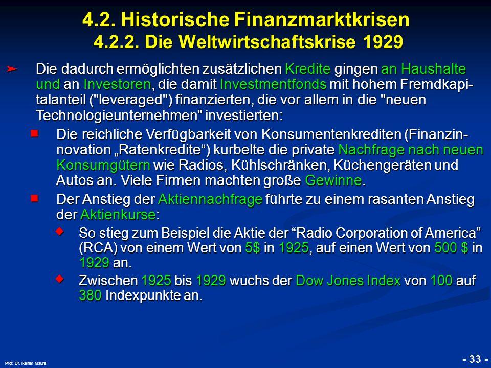 © RAINER MAURER, Pforzheim 4.2. Historische Finanzmarktkrisen 4.2.2. Die Weltwirtschaftskrise 1929 - 33 - Prof. Dr. Rainer Maure Die dadurch ermöglich