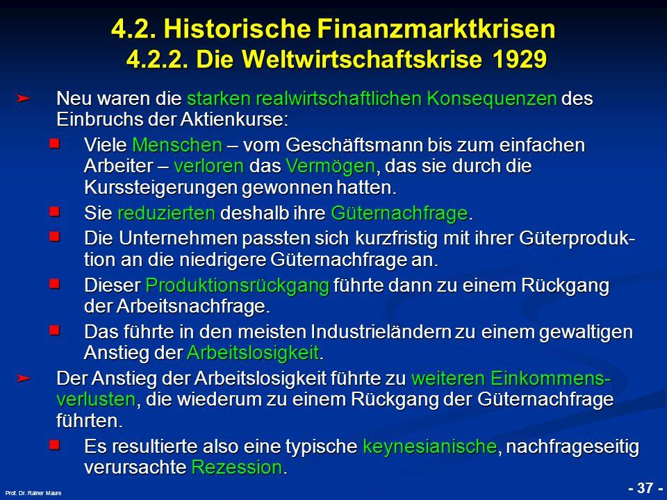 © RAINER MAURER, Pforzheim 4.2. Historische Finanzmarktkrisen 4.2.2. Die Weltwirtschaftskrise 1929 - 37 - Prof. Dr. Rainer Maure Neu waren die starken