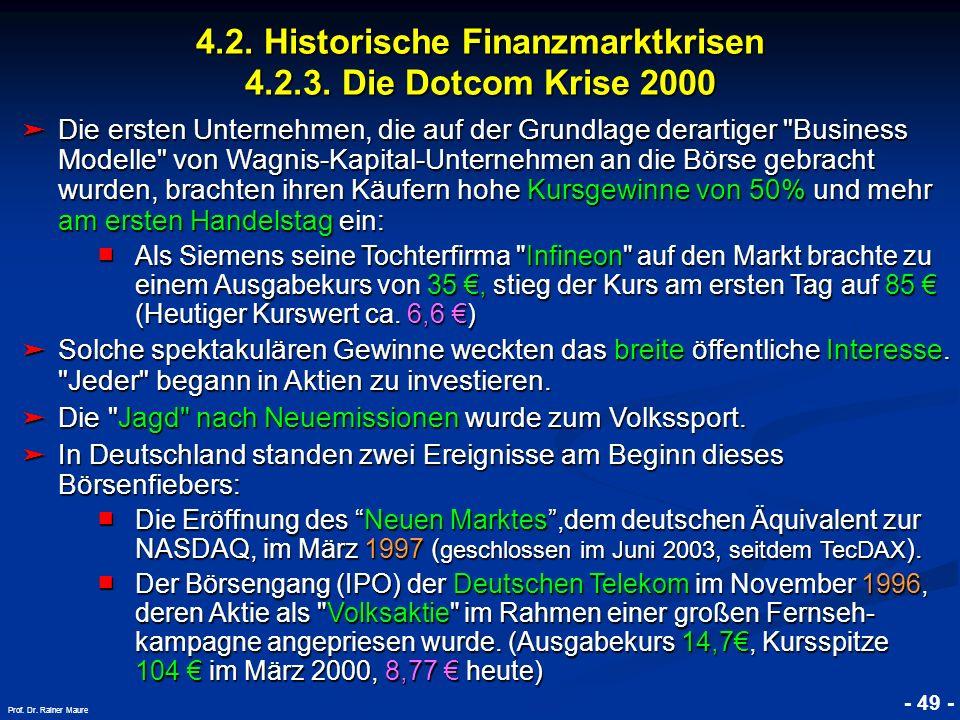 © RAINER MAURER, Pforzheim 4.2. Historische Finanzmarktkrisen 4.2.3. Die Dotcom Krise 2000 - 49 - Prof. Dr. Rainer Maure Die ersten Unternehmen, die a