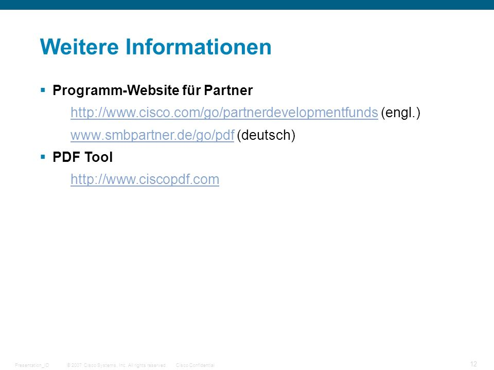 © 2007 Cisco Systems, Inc. All rights reserved.Cisco ConfidentialPresentation_ID 12 Weitere Informationen Programm-Website für Partner http://www.cisc