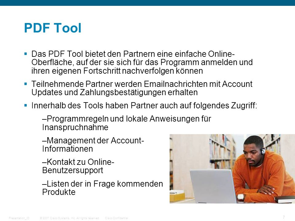 © 2007 Cisco Systems, Inc. All rights reserved.Cisco ConfidentialPresentation_ID 7 PDF Tool Das PDF Tool bietet den Partnern eine einfache Online- Obe