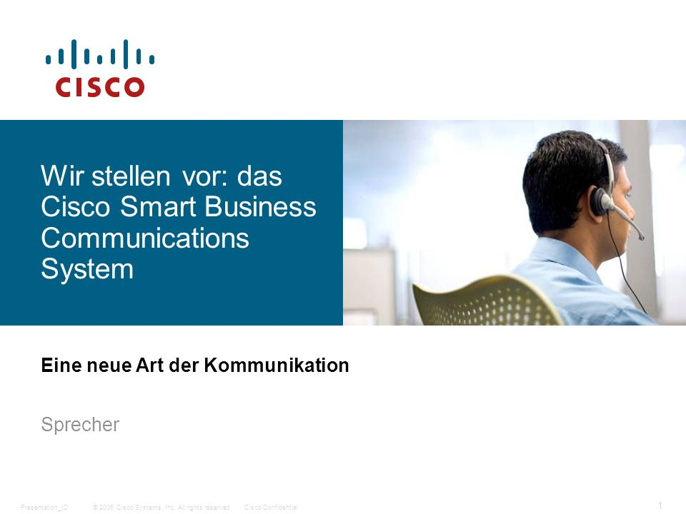 © 2006 Cisco Systems, Inc. All rights reserved.Cisco ConfidentialPresentation_ID 1 Wir stellen vor: das Cisco Smart Business Communications System Ein