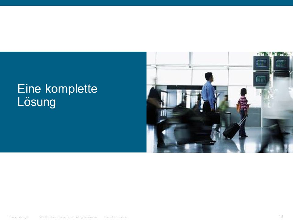 © 2006 Cisco Systems, Inc. All rights reserved.Cisco ConfidentialPresentation_ID 18 Eine komplette Lösung