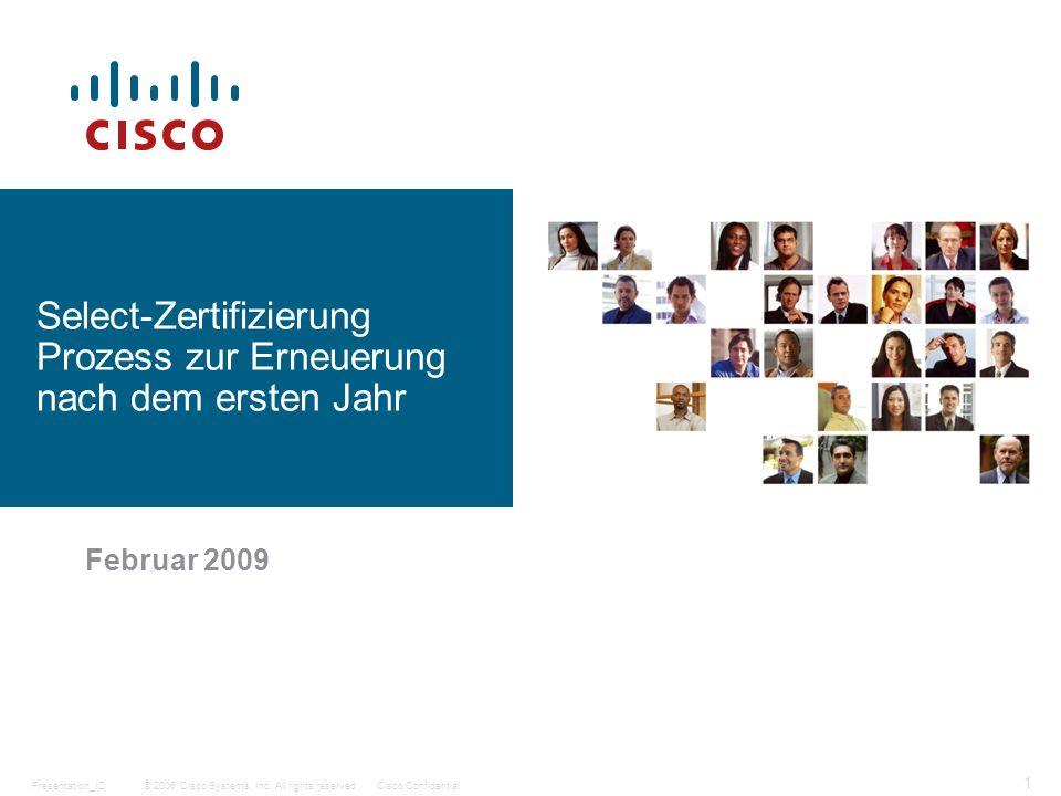 © 2006 Cisco Systems, Inc. All rights reserved.Cisco ConfidentialPresentation_ID 1 Februar 2009 Select-Zertifizierung Prozess zur Erneuerung nach dem
