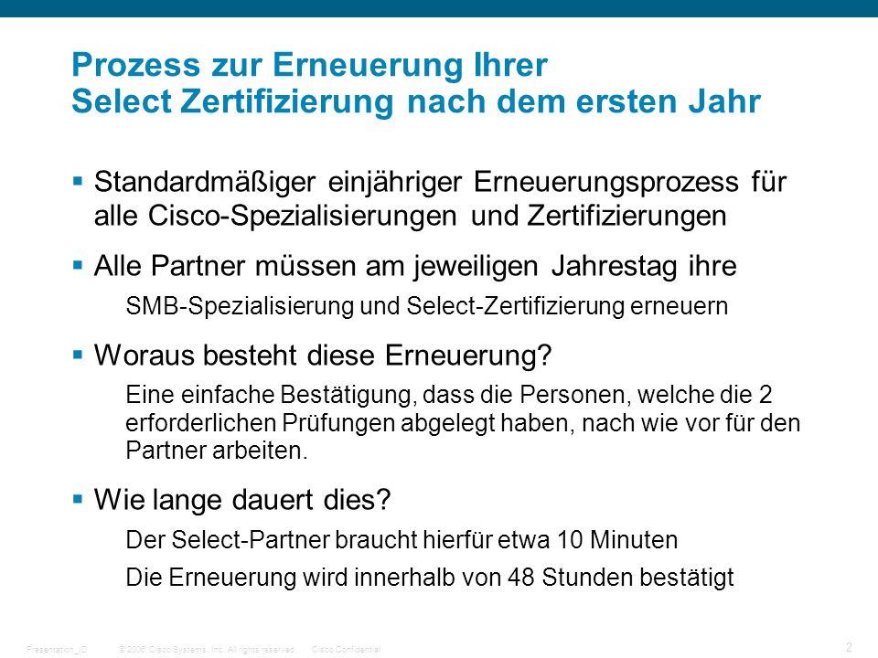 © 2006 Cisco Systems, Inc. All rights reserved.Cisco ConfidentialPresentation_ID 2 Prozess zur Erneuerung Ihrer Select Zertifizierung nach dem ersten