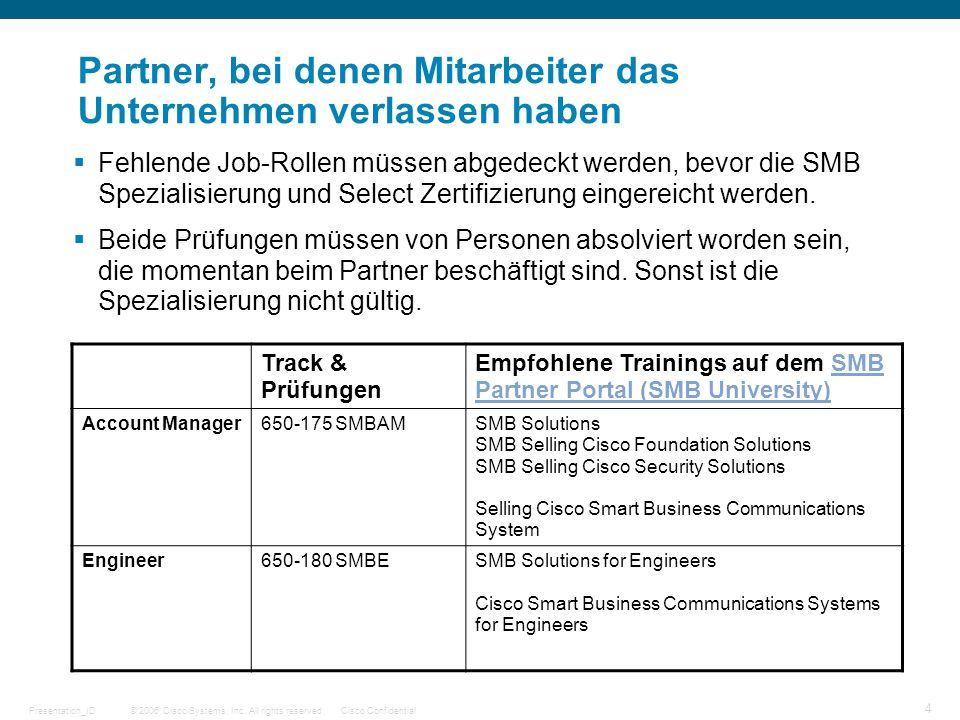 © 2006 Cisco Systems, Inc. All rights reserved.Cisco ConfidentialPresentation_ID 4 Partner, bei denen Mitarbeiter das Unternehmen verlassen haben Fehl