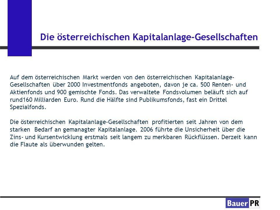 Die österreichischen Kapitalanlage-Gesellschaften Auf dem österreichischen Markt werden von den österreichischen Kapitalanlage- Gesellschaften über 2000 Investmentfonds angeboten, davon je ca.