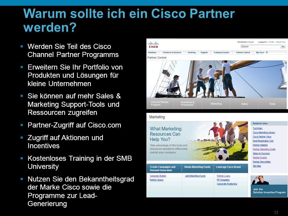 13 Warum sollte ich ein Cisco Partner werden? Werden Sie Teil des Cisco Channel Partner Programms Erweitern Sie Ihr Portfolio von Produkten und Lösung