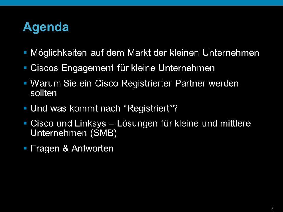 2 Agenda Möglichkeiten auf dem Markt der kleinen Unternehmen Ciscos Engagement für kleine Unternehmen Warum Sie ein Cisco Registrierter Partner werden sollten Und was kommt nach Registriert.