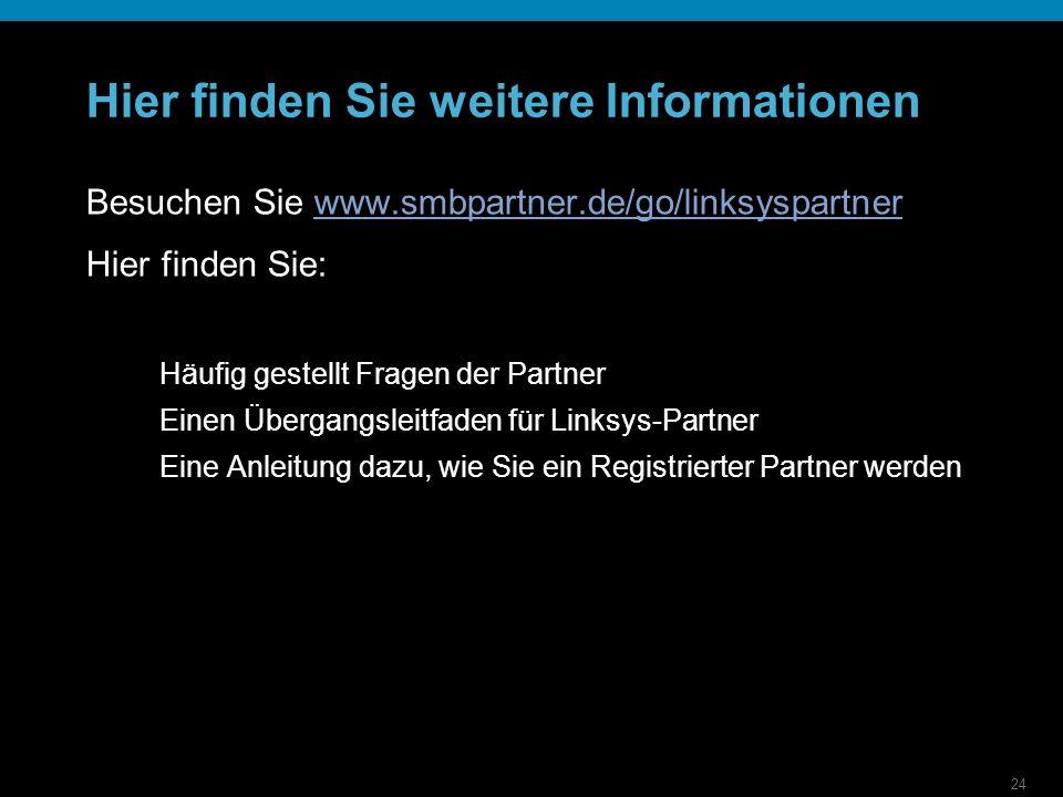 24 Hier finden Sie weitere Informationen Besuchen Sie www.smbpartner.de/go/linksyspartnerwww.smbpartner.de/go/linksyspartner Hier finden Sie: Häufig gestellt Fragen der Partner Einen Übergangsleitfaden für Linksys-Partner Eine Anleitung dazu, wie Sie ein Registrierter Partner werden