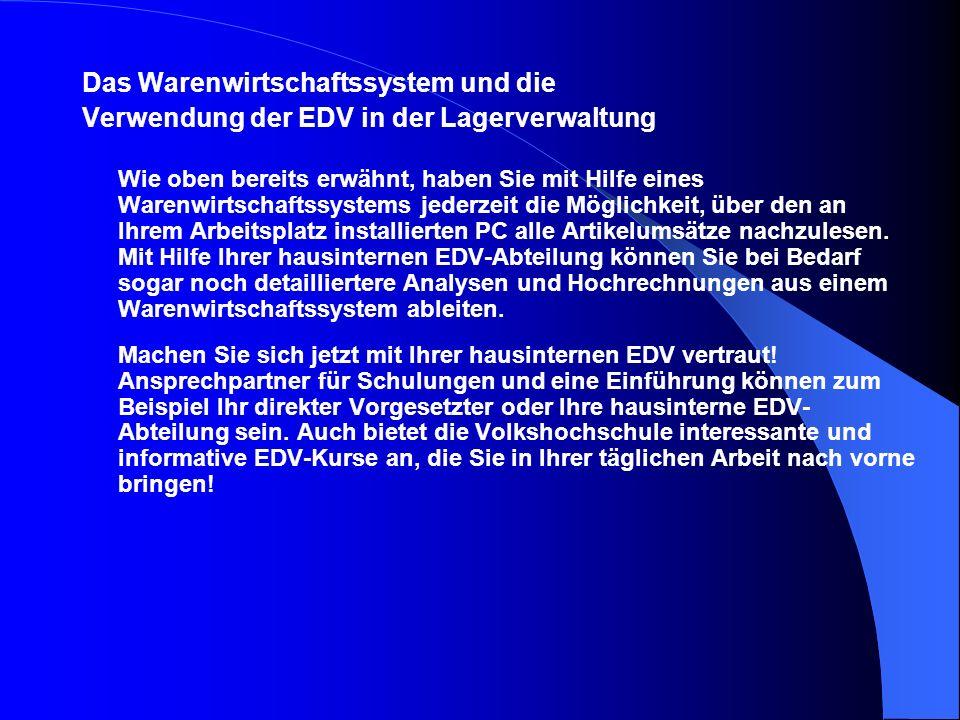Das Warenwirtschaftssystem und die Verwendung der EDV in der Lagerverwaltung Wie oben bereits erwähnt, haben Sie mit Hilfe eines Warenwirtschaftssyste