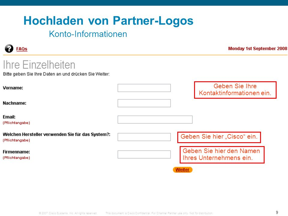 © 2007 Cisco Systems, Inc. All rights reserved. 9 This document is Cisco Confidential. For Channel Partner use only. Not for distribution. Hochladen v