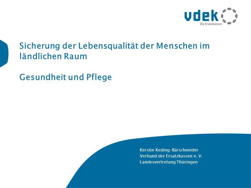 Sicherung der Lebensqualität der Menschen im ländlichen Raum Gesundheit und Pflege Kerstin Keding-Bärschneider Verband der Ersatzkassen e. V. Landesve