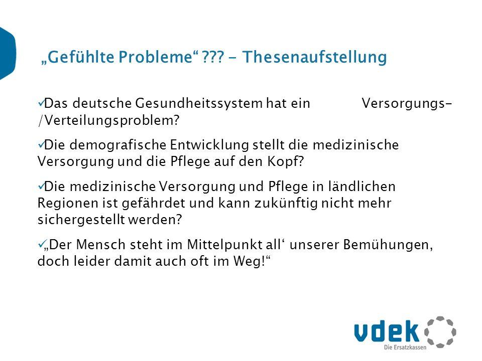 Gefühlte Probleme ??? - Thesenaufstellung Das deutsche Gesundheitssystem hat ein Versorgungs- /Verteilungsproblem? Die demografische Entwicklung stell