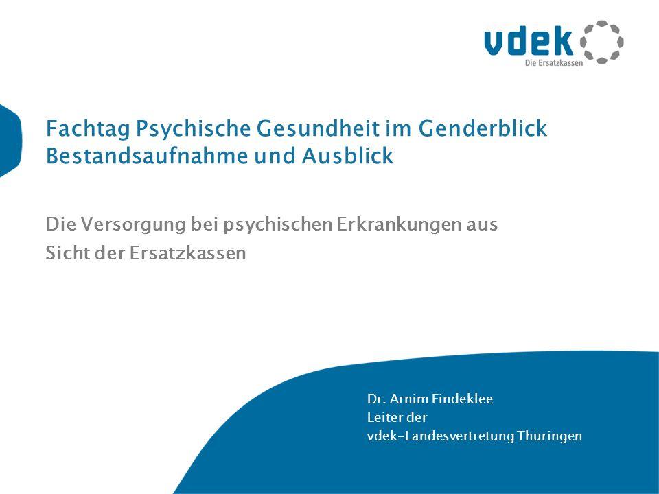 Fachtag Psychische Gesundheit im Genderblick Bestandsaufnahme und Ausblick Die Versorgung bei psychischen Erkrankungen aus Sicht der Ersatzkassen Dr.