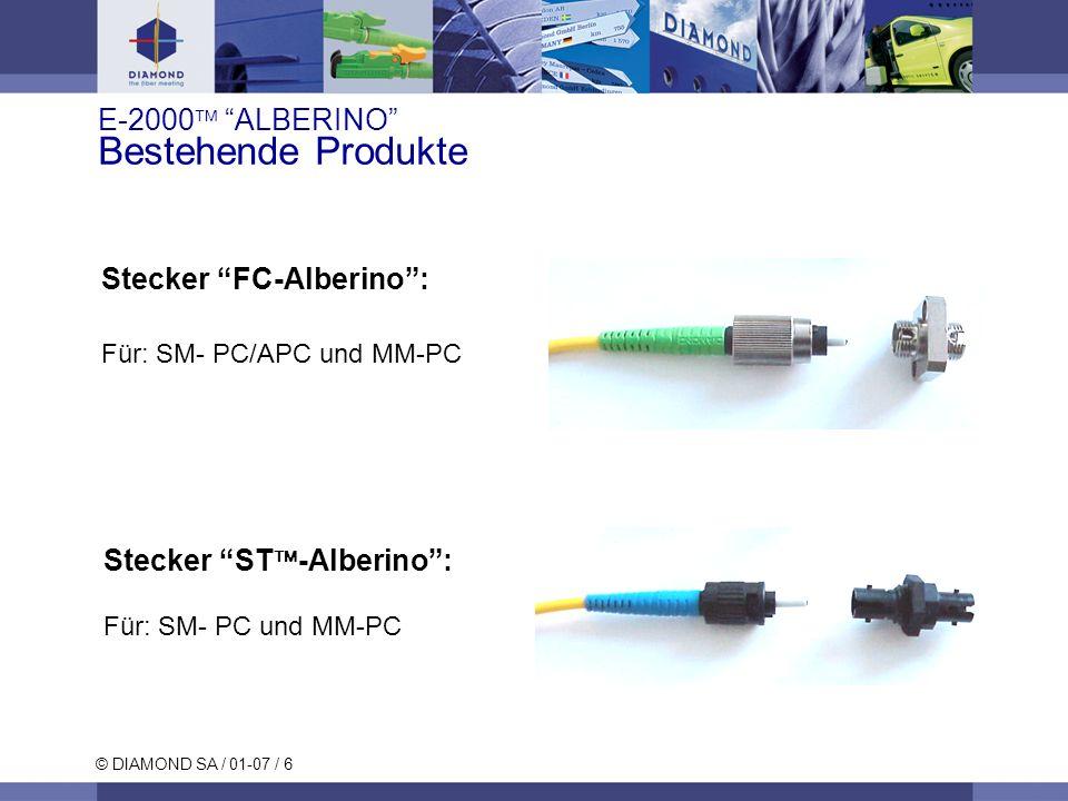 © DIAMOND SA / 01-07 / 7 E-2000 ALBERINO Bestehende Produkte Alberino konfektionierten Pigtails oder Verbindern für E-2000, SC, FC und ST Steckertypen Für: SM- PC/APC und MM-PC