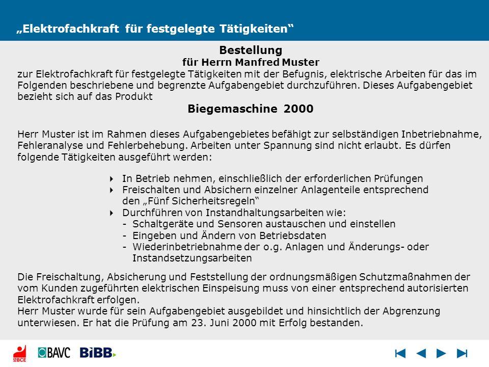 Elektrofachkraft für festgelegte Tätigkeiten Bestellung für Herrn Manfred Muster zur Elektrofachkraft für festgelegte Tätigkeiten mit der Befugnis, el