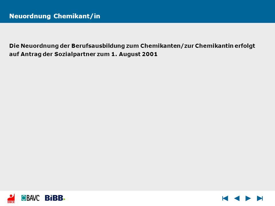 Neuordnung Chemikant/in Die Neuordnung der Berufsausbildung zum Chemikanten/zur Chemikantin erfolgt auf Antrag der Sozialpartner zum 1. August 2001
