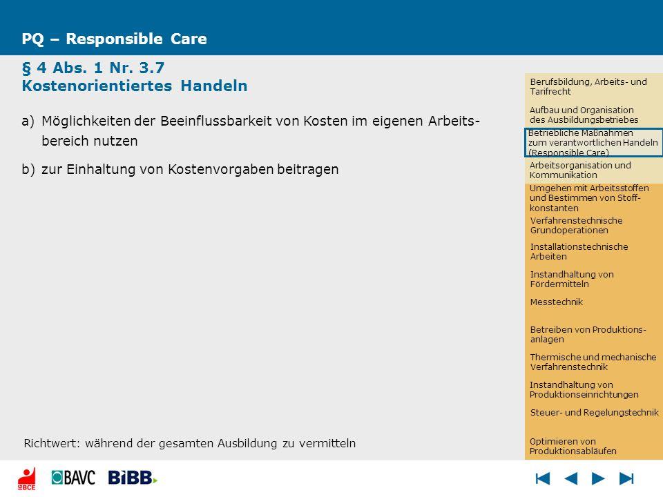 PQ – Responsible Care § 4 Abs. 1 Nr. 3.7 Kostenorientiertes Handeln a)Möglichkeiten der Beeinflussbarkeit von Kosten im eigenen Arbeits- bereich nutze