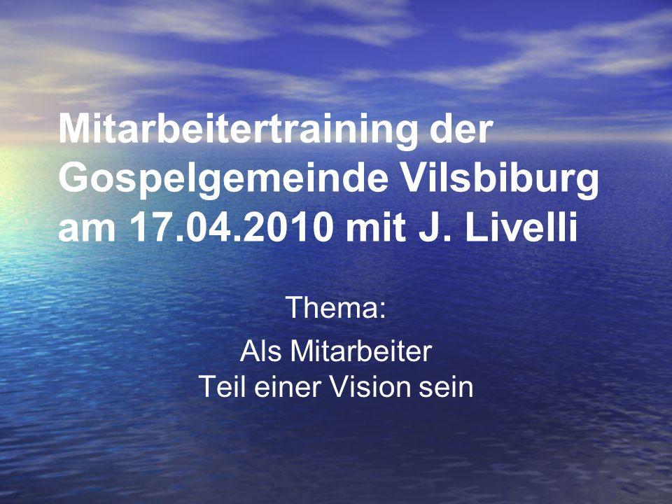 Mitarbeitertraining der Gospelgemeinde Vilsbiburg am 17.04.2010 mit J. Livelli Thema: Als Mitarbeiter Teil einer Vision sein