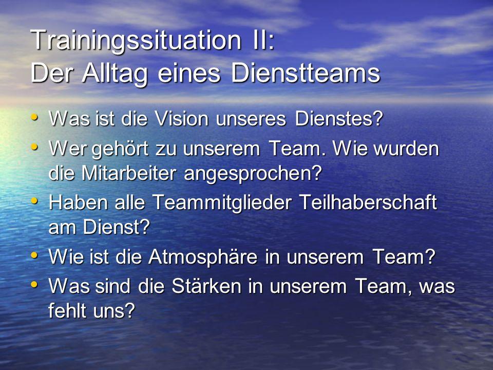 Trainingssituation II: Der Alltag eines Dienstteams Was ist die Vision unseres Dienstes? Was ist die Vision unseres Dienstes? Wer gehört zu unserem Te