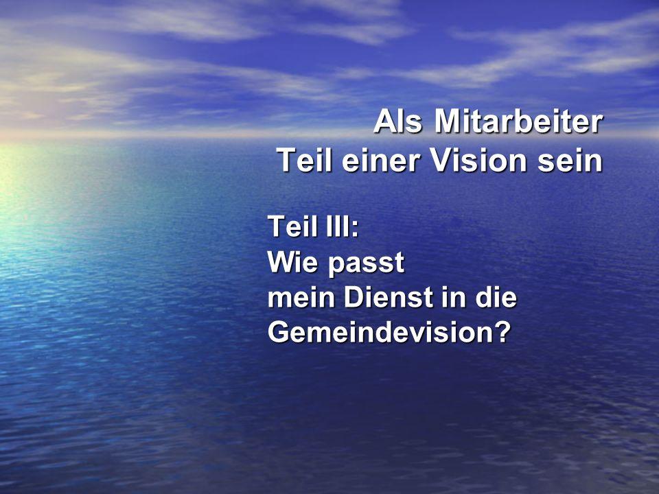 Als Mitarbeiter Teil einer Vision sein Teil III: Wie passt mein Dienst in die Gemeindevision?