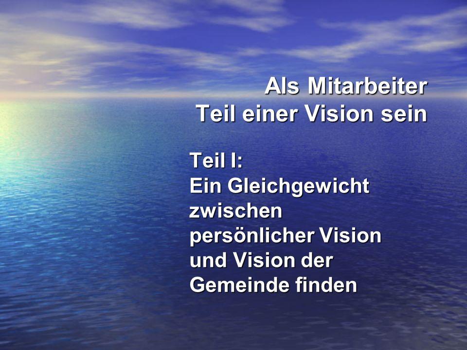Teil I: Ein Gleichgewicht zwischen persönlicher Vision und Vision der Gemeinde finden