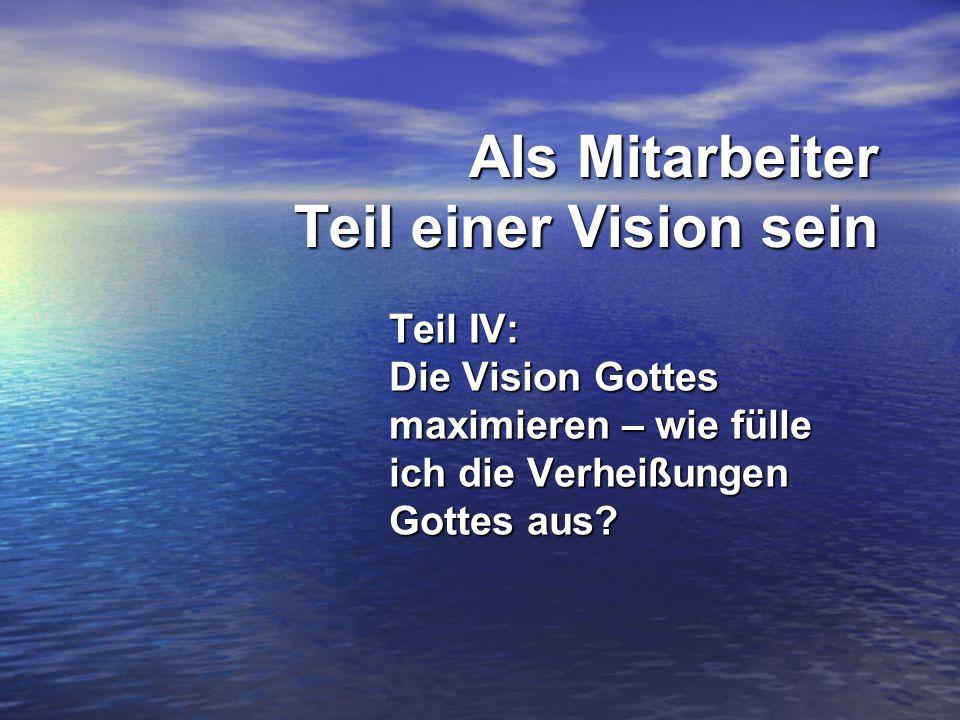 Als Mitarbeiter Teil einer Vision sein Teil IV: Die Vision Gottes maximieren – wie fülle ich die Verheißungen Gottes aus?