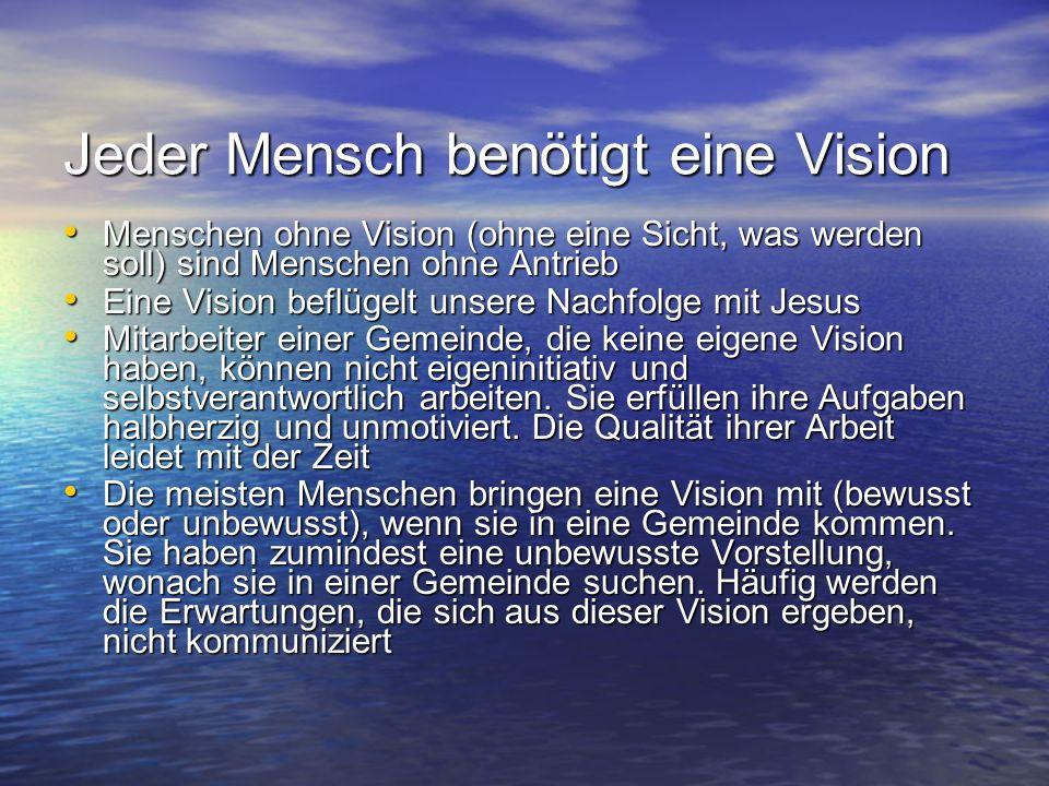 Jeder Mensch benötigt eine Vision Menschen ohne Vision (ohne eine Sicht, was werden soll) sind Menschen ohne Antrieb Menschen ohne Vision (ohne eine S