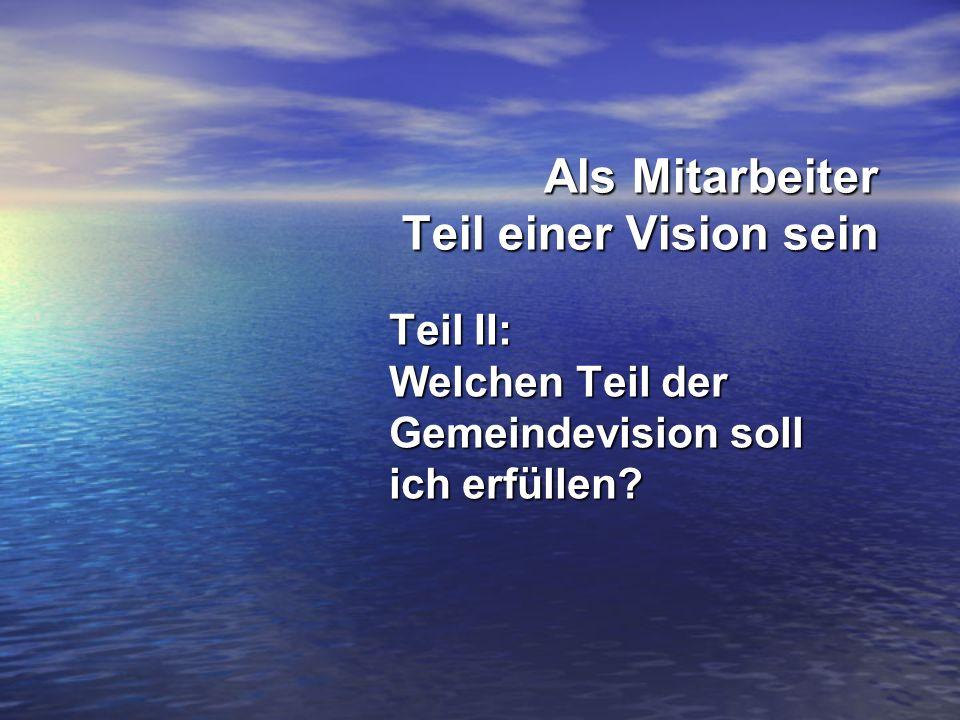 Als Mitarbeiter Teil einer Vision sein Teil II: Welchen Teil der Gemeindevision soll ich erfüllen?
