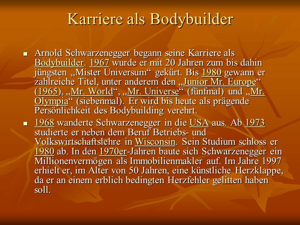 Karriere als Bodybuilder Arnold Schwarzenegger begann seine Karriere als Bodybuilder.