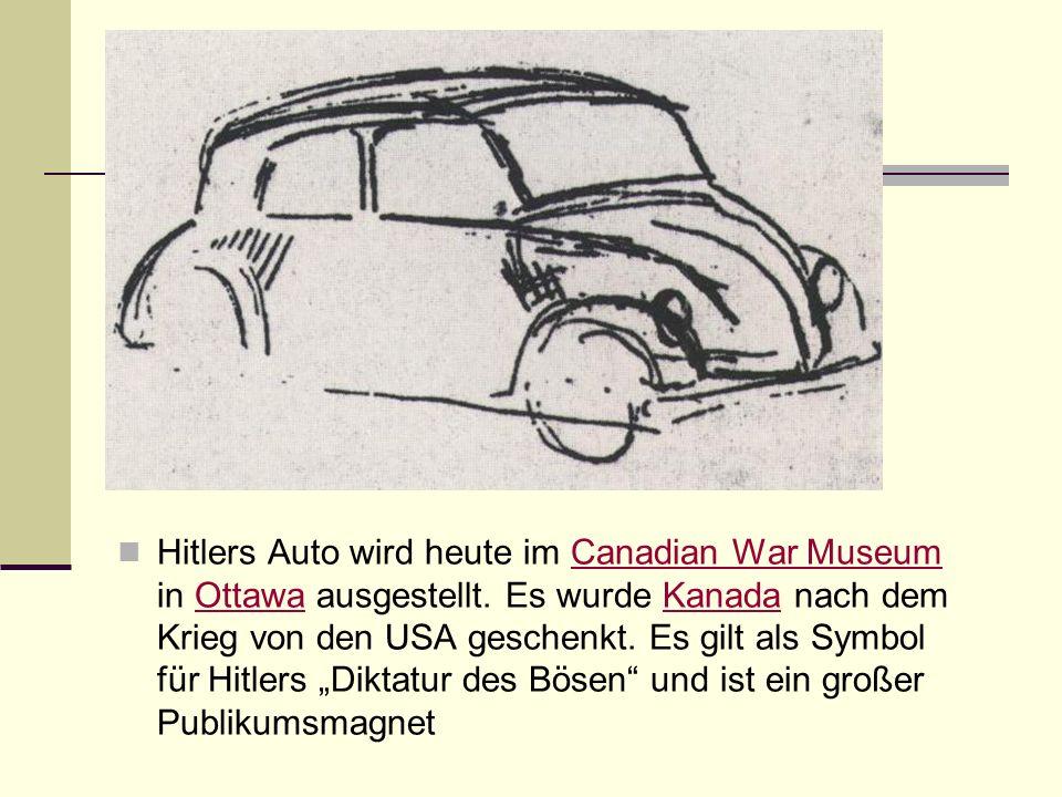 Hitlers Auto wird heute im Canadian War Museum in Ottawa ausgestellt. Es wurde Kanada nach dem Krieg von den USA geschenkt. Es gilt als Symbol für Hit