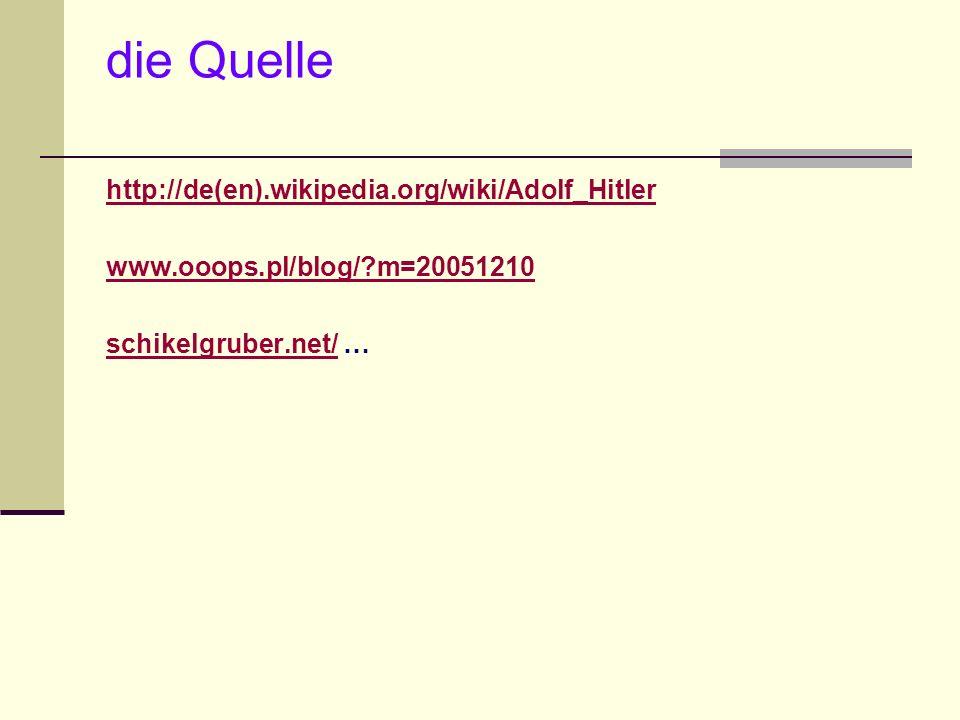 die Quelle http://de(en).wikipedia.org/wiki/Adolf_Hitler www.ooops.pl/blog/?m=20051210 schikelgruber.net/schikelgruber.net/ …