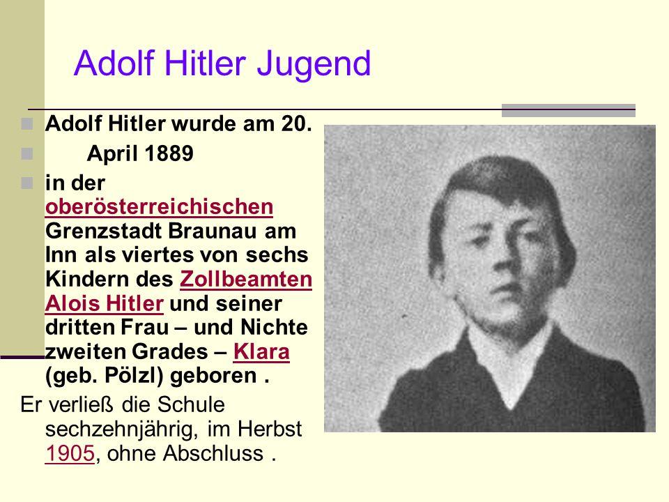 Adolf Hitler Jugend Adolf Hitler wurde am 20. April 1889 in der oberösterreichischen Grenzstadt Braunau am Inn als viertes von sechs Kindern des Zollb