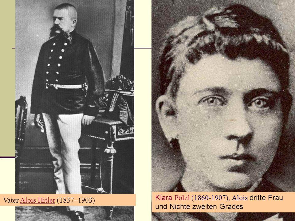 Vater Alois Hitler (1837–1903)Alois Hitler Klara Pölzl (1860-1907), Alois dritte Frau und Nichte zweiten Grades